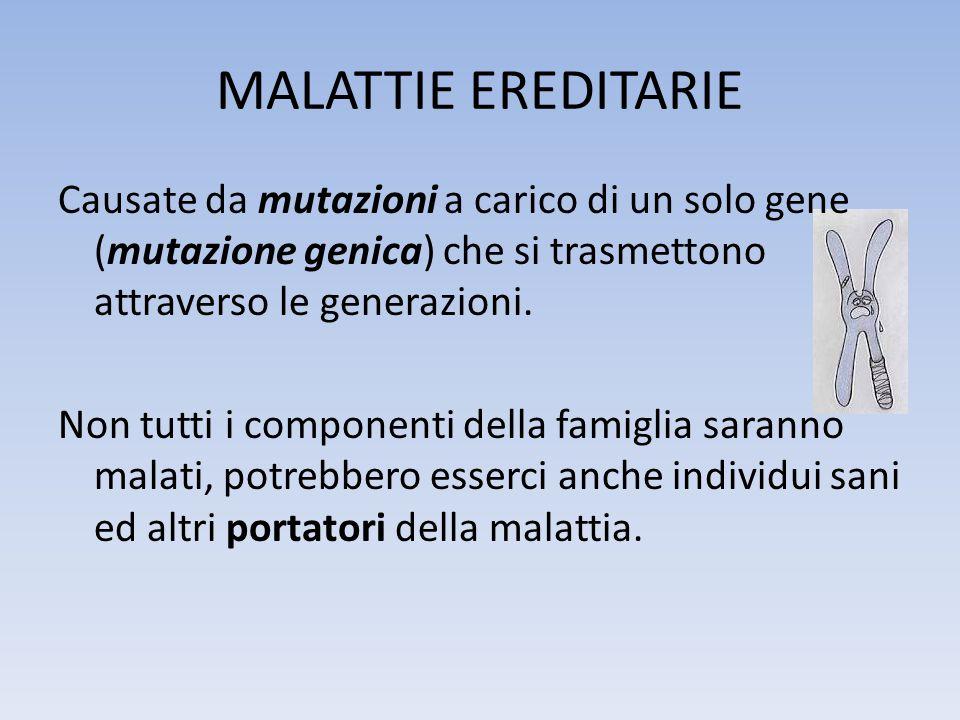 Si considerano due tipi di malattie ereditarie: Autosomiche, il gene alterato si trova sugli autosomi (cromosomi non-sessuali) Legate al sesso, il gene alterato si trova sui cromosomi sessuali, in genere il cromosoma X.