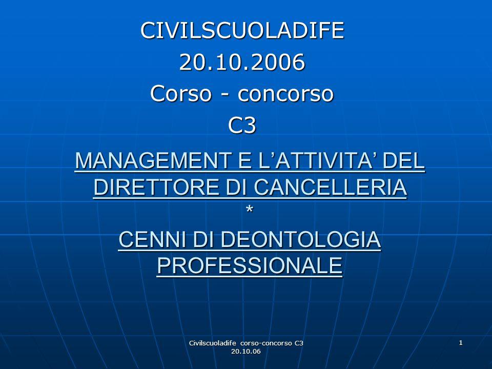 Civilscuoladife corso-concorso C3 20.10.06 1 MANAGEMENT E L'ATTIVITA' DEL DIRETTORE DI CANCELLERIA * CENNI DI DEONTOLOGIA PROFESSIONALE CIVILSCUOLADIF