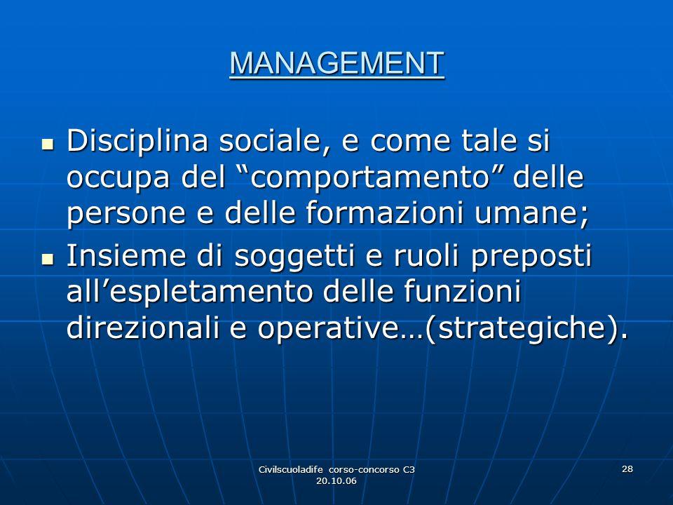 """28 MANAGEMENT Disciplina sociale, e come tale si occupa del """"comportamento"""" delle persone e delle formazioni umane; Disciplina sociale, e come tale si"""