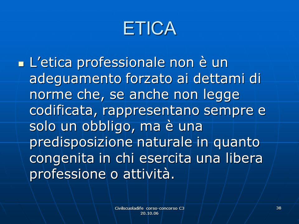 Civilscuoladife corso-concorso C3 20.10.06 38 ETICA L'etica professionale non è un adeguamento forzato ai dettami di norme che, se anche non legge cod