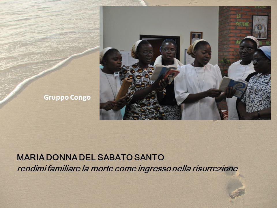 MARIA DONNA DEL SABATO SANTO rendimi familiare la morte come ingresso nella risurrezione Gruppo Congo