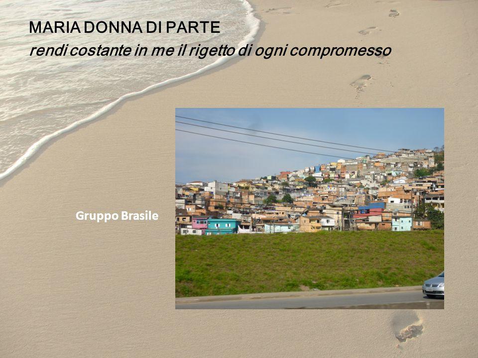 MARIA DONNA DI PARTE rendi costante in me il rigetto di ogni compromesso Gruppo Brasile
