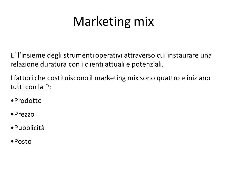 Marketing mix E' l'insieme degli strumenti operativi attraverso cui instaurare una relazione duratura con i clienti attuali e potenziali. I fattori ch