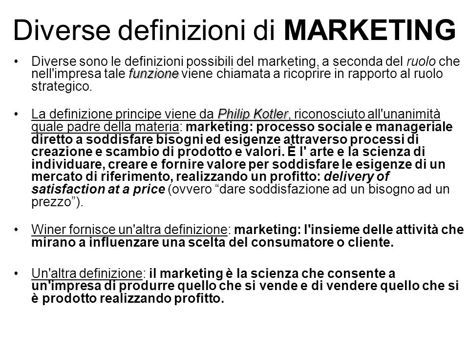 Diverse definizioni di MARKETING funzioneDiverse sono le definizioni possibili del marketing, a seconda del ruolo che nell'impresa tale funzione viene