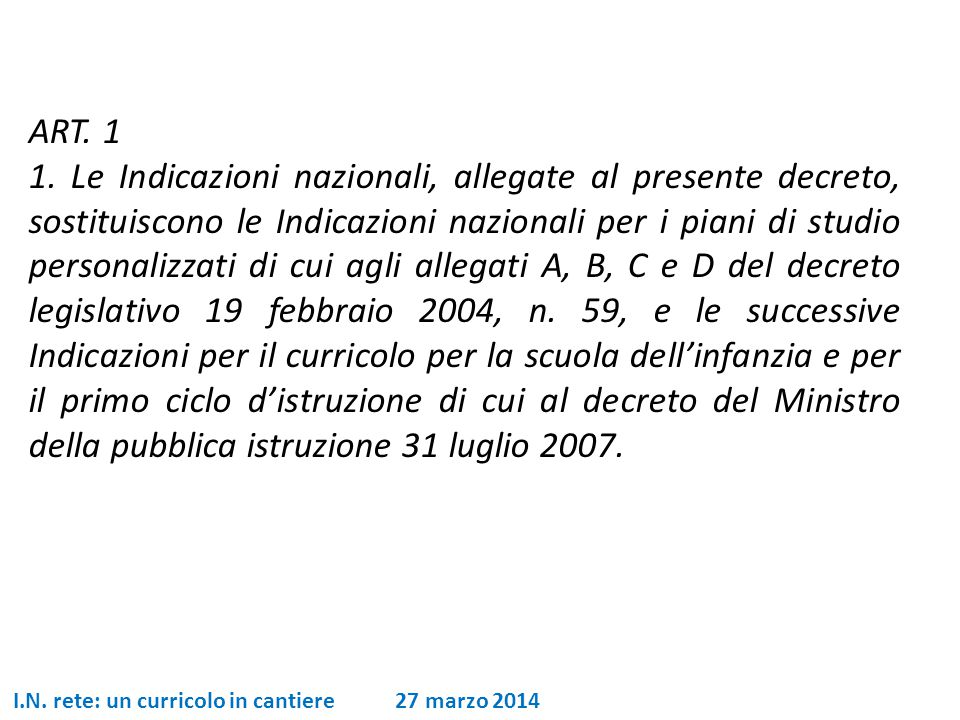ART. 1 1. Le Indicazioni nazionali, allegate al presente decreto, sostituiscono le Indicazioni nazionali per i piani di studio personalizzati di cui a
