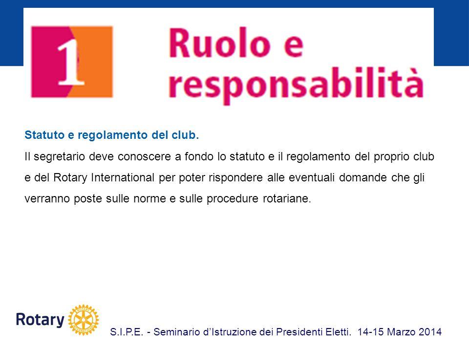 Statuto e regolamento del club. Il segretario deve conoscere a fondo lo statuto e il regolamento del proprio club e del Rotary International per poter