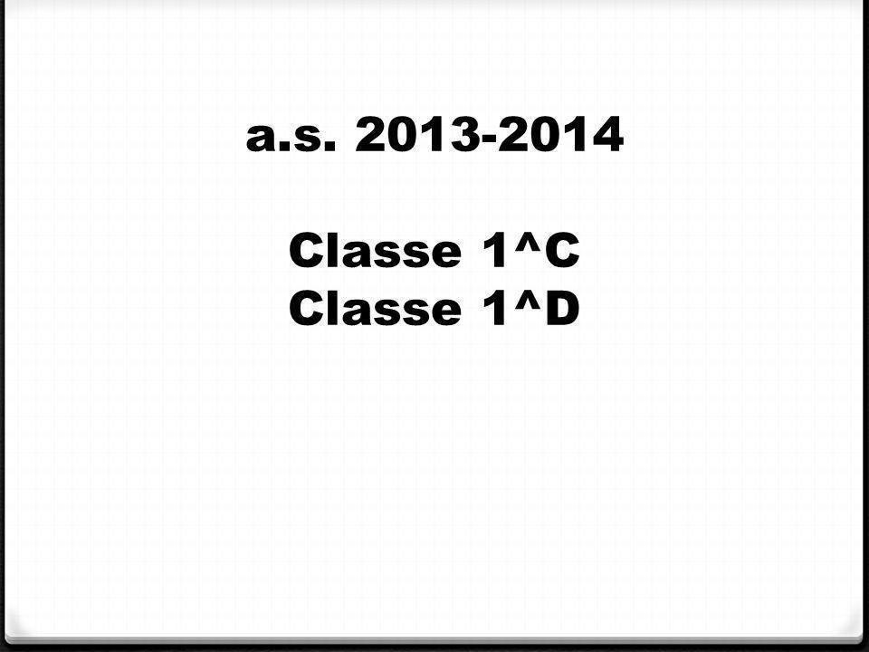 a.s. 2013-2014 Classe 1^C Classe 1^D
