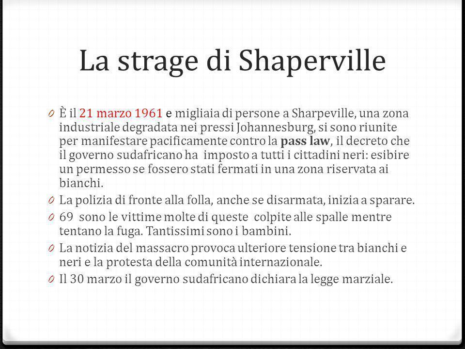 La strage di Shaperville 0 È il 21 marzo 1961 e migliaia di persone a Sharpeville, una zona industriale degradata nei pressi Johannesburg, si sono riu