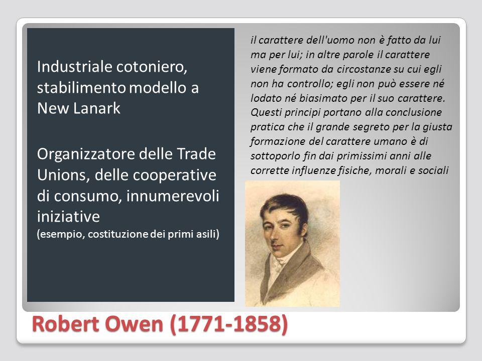 Robert Owen (1771-1858) Industriale cotoniero, stabilimento modello a New Lanark Organizzatore delle Trade Unions, delle cooperative di consumo, innum