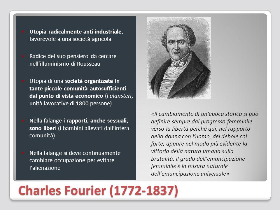 Charles Fourier (1772-1837) Utopia radicalmente anti-industriale, favorevole a una società agricola Radice del suo pensiero da cercare nell'illuminism