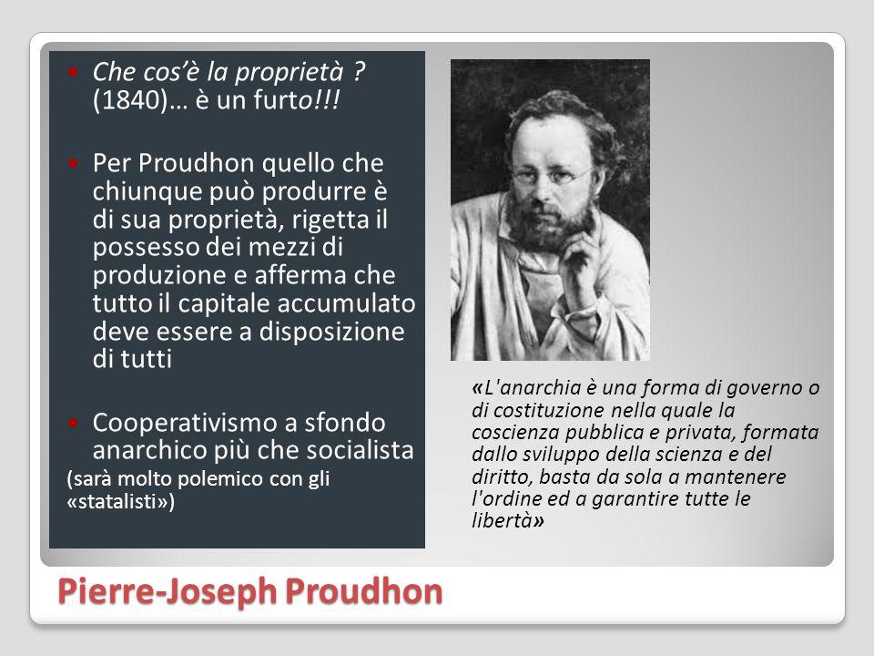 Pierre-Joseph Proudhon Che cos'è la proprietà ? (1840)… è un furto!!! Per Proudhon quello che chiunque può produrre è di sua proprietà, rigetta il pos