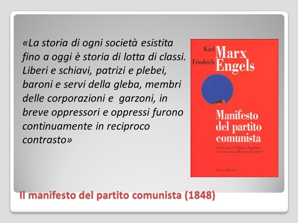 Il manifesto del partito comunista (1848) «La storia di ogni società esistita fino a oggi è storia di lotta di classi. Liberi e schiavi, patrizi e ple