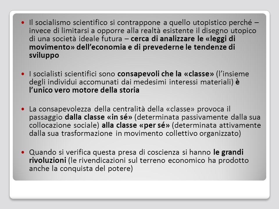 Il socialismo scientifico si contrappone a quello utopistico perché – invece di limitarsi a opporre alla realtà esistente il disegno utopico di una so