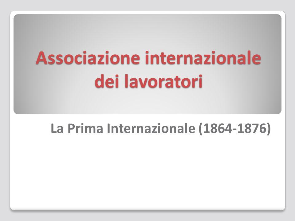 Associazione internazionale dei lavoratori La Prima Internazionale (1864-1876)
