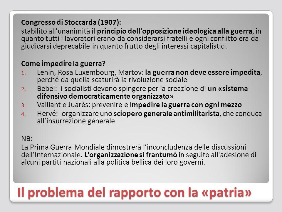 Il problema del rapporto con la «patria» Congresso di Stoccarda (1907): stabilito all'unanimità il principio dell'opposizione ideologica alla guerra,