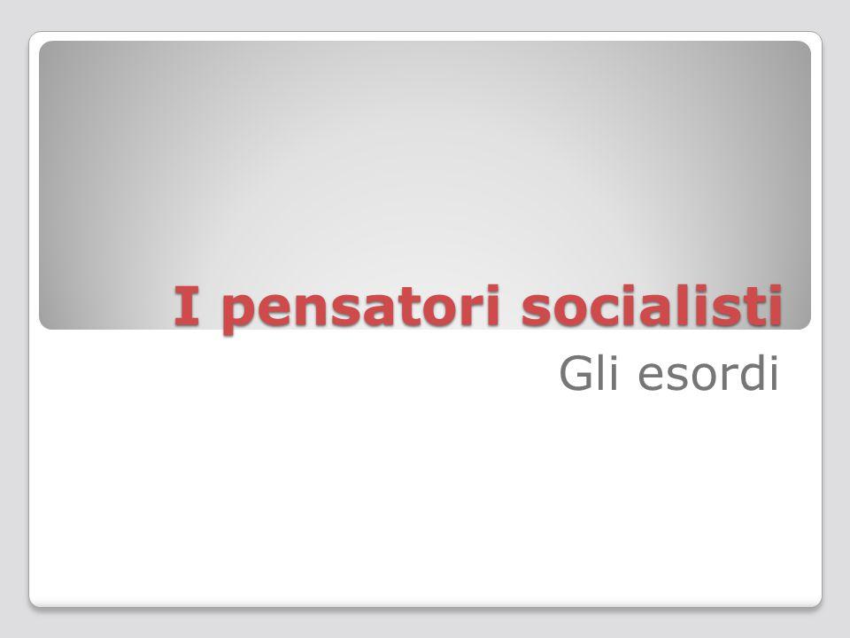 I pensatori socialisti Gli esordi