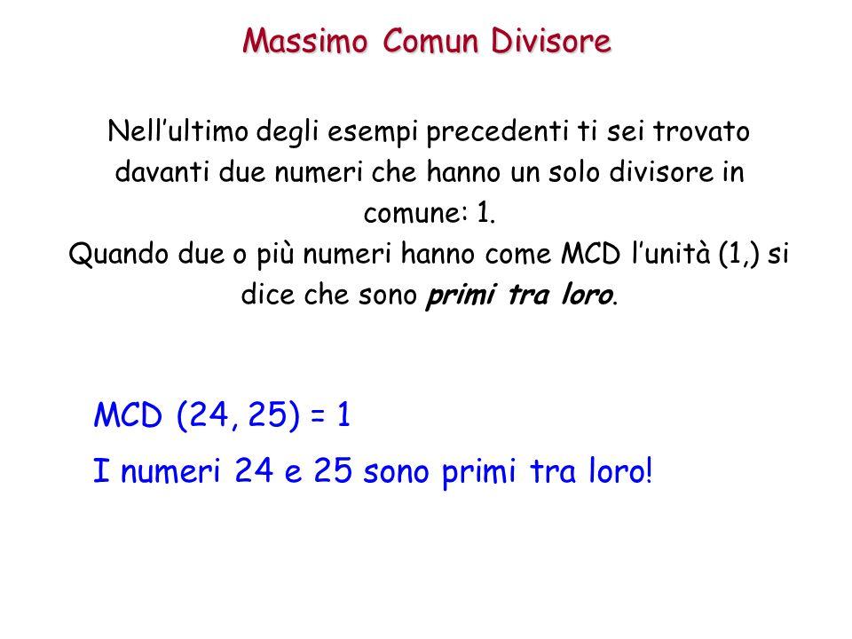 Massimo Comun Divisore Nell'ultimo degli esempi precedenti ti sei trovato davanti due numeri che hanno un solo divisore in comune: 1. Quando due o più