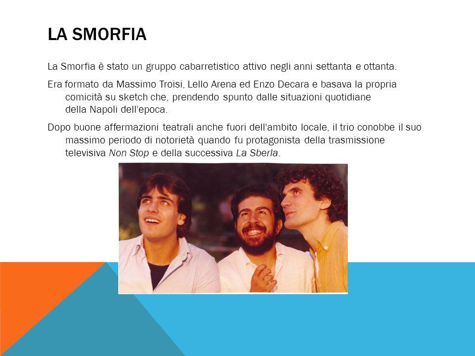 LA SMORFIA La Smorfia è stato un gruppo cabarretistico attivo negli anni settanta e ottanta. Era formato da Massimo Troisi, Lello Arena ed Enzo Decara