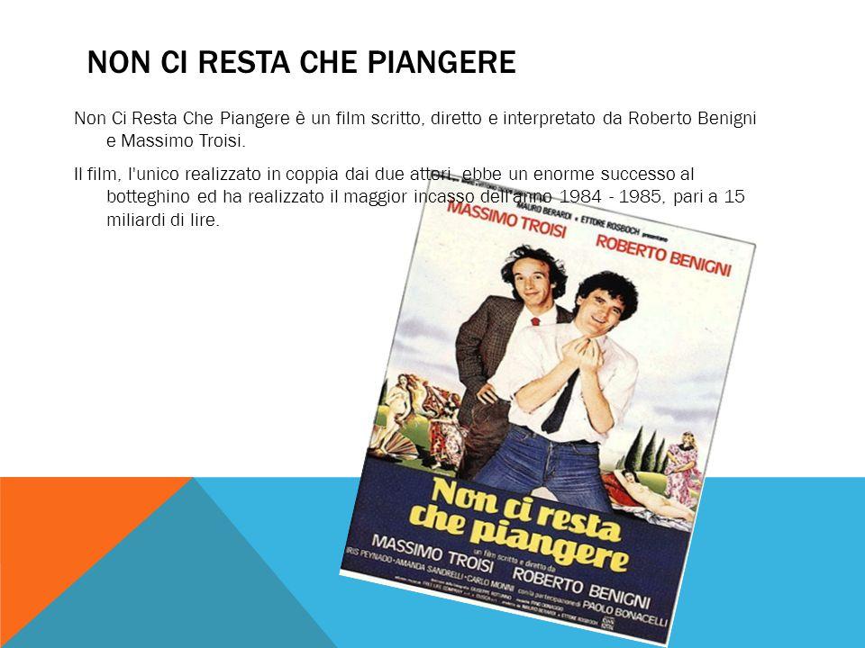 NON CI RESTA CHE PIANGERE Non Ci Resta Che Piangere è un film scritto, diretto e interpretato da Roberto Benigni e Massimo Troisi. Il film, l'unico re