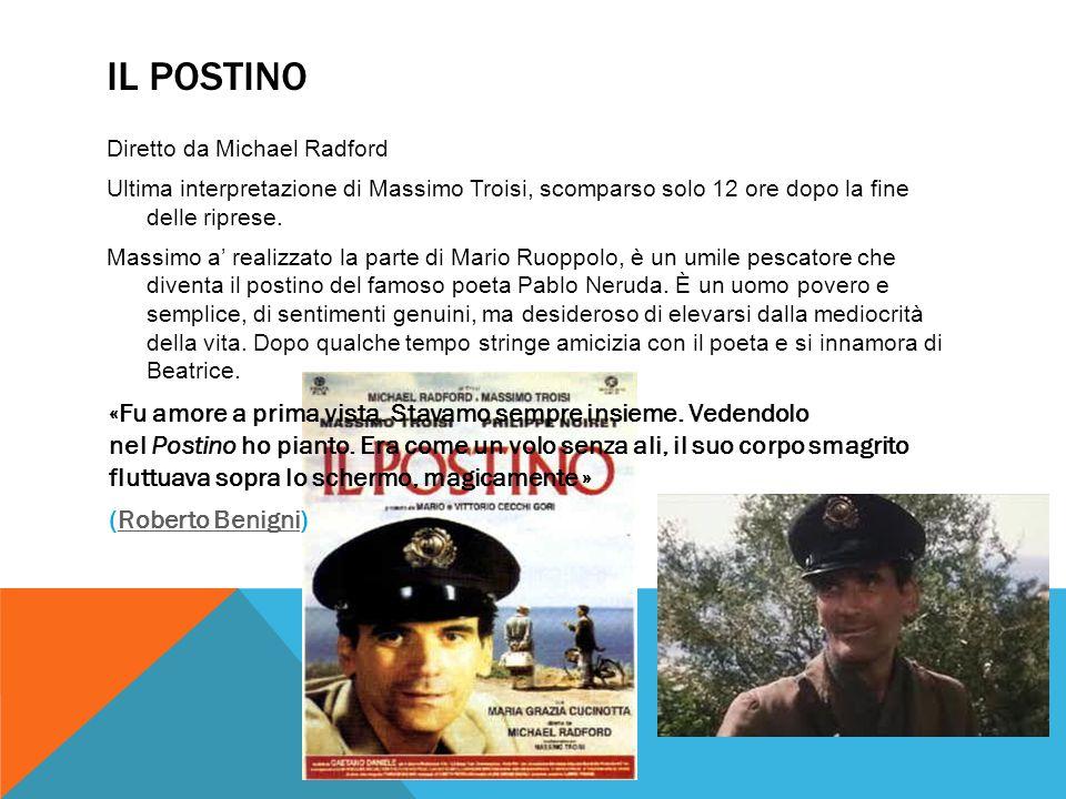 IL POSTINO Diretto da Michael Radford Ultima interpretazione di Massimo Troisi, scomparso solo 12 ore dopo la fine delle riprese. Massimo a' realizzat