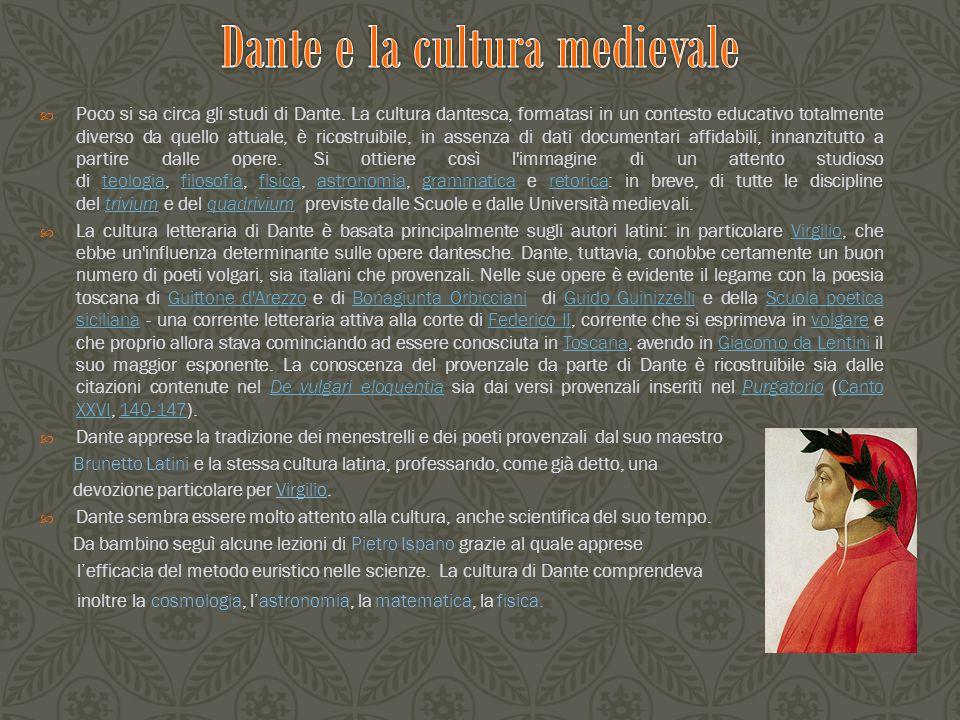  Poco si sa circa gli studi di Dante. La cultura dantesca, formatasi in un contesto educativo totalmente diverso da quello attuale, è ricostruibile,