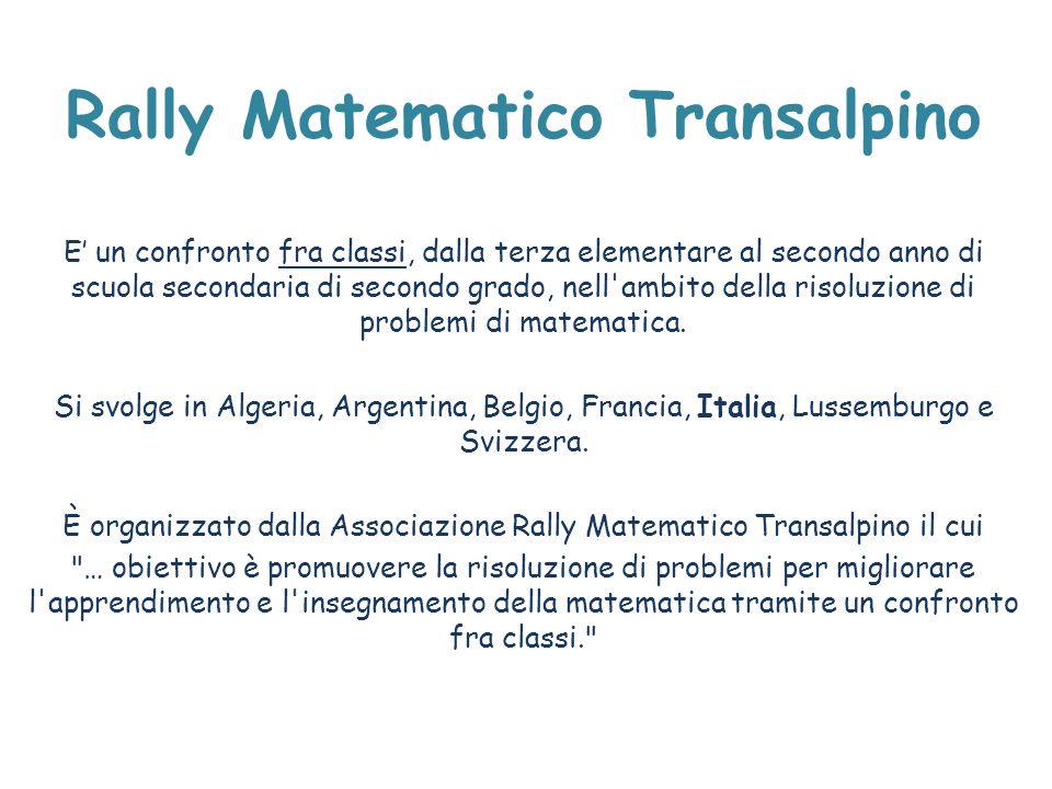 Rally Matematico Transalpino E' un confronto fra classi, dalla terza elementare al secondo anno di scuola secondaria di secondo grado, nell'ambito del