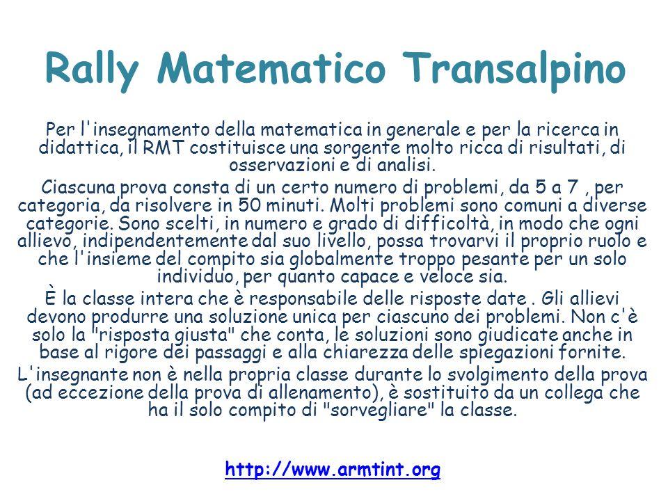 Rally Matematico Transalpino Per l'insegnamento della matematica in generale e per la ricerca in didattica, il RMT costituisce una sorgente molto ricc