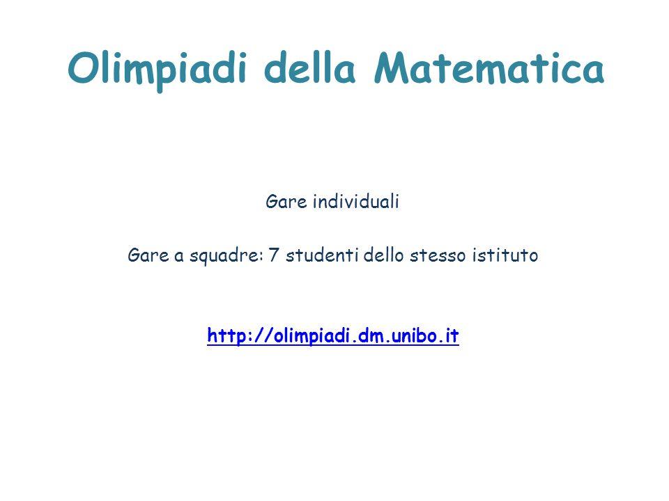 Olimpiadi della Matematica Gare individuali Gare a squadre: 7 studenti dello stesso istituto http://olimpiadi.dm.unibo.it