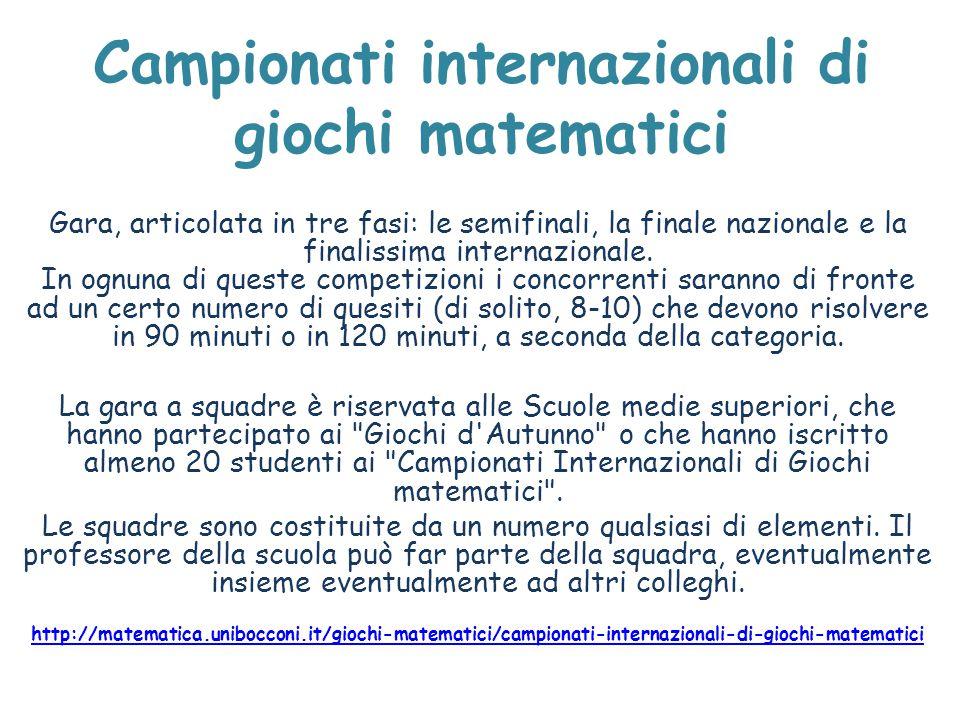 Campionati internazionali di giochi matematici Gara, articolata in tre fasi: le semifinali, la finale nazionale e la finalissima internazionale. In og