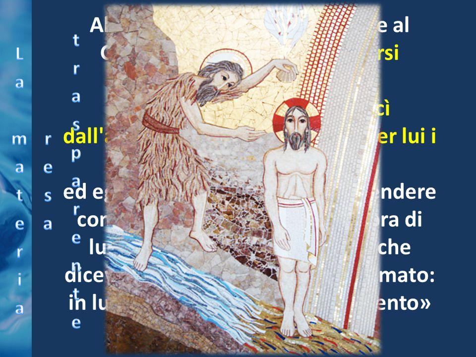 Allora Gesù dalla Galilea venne al Giordano da Giovanni, per farsi battezzare da lui. […] Appena battezzato, Gesù uscì dall'acqua: ed ecco, si apriron