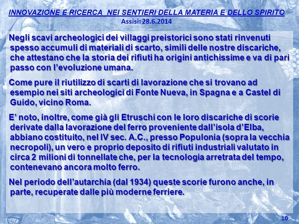 INNOVAZIONE E RICERCA NEI SENTIERI DELLA MATERIA E DELLO SPIRITO Assisi: 28.6.2014 Negli scavi archeologici dei villaggi preistorici sono stati rinven