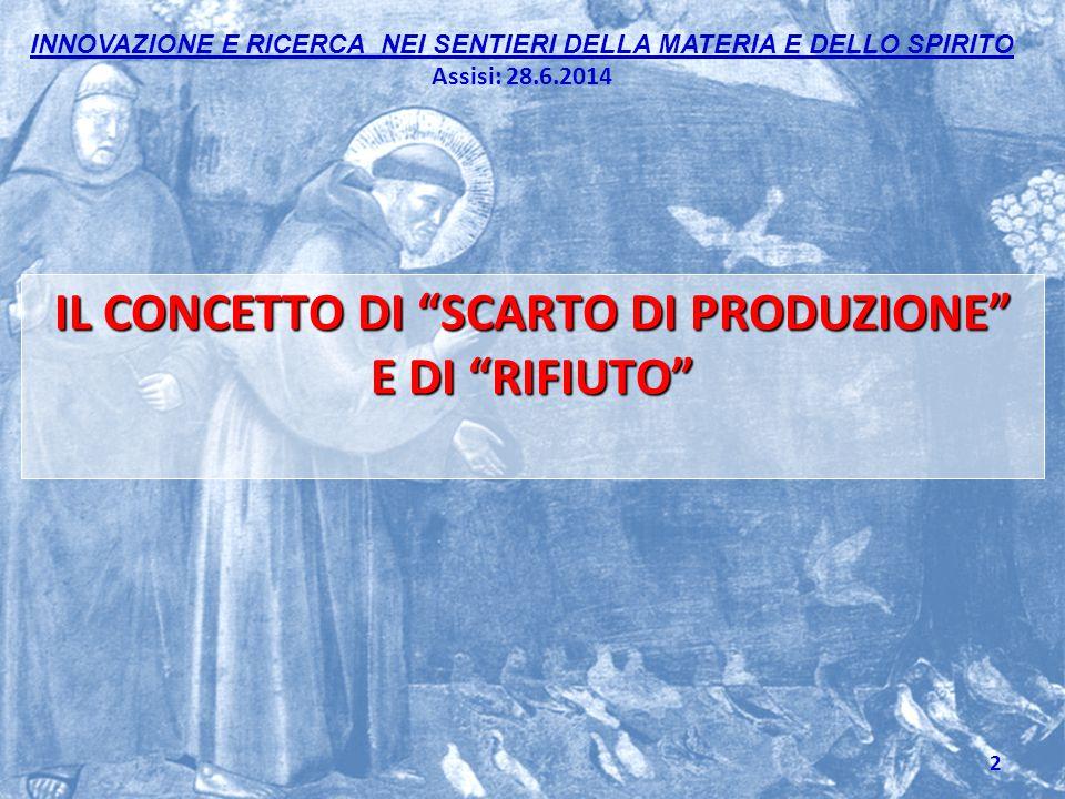"""INNOVAZIONE E RICERCA NEI SENTIERI DELLA MATERIA E DELLO SPIRITO Assisi: 28.6.2014 IL CONCETTO DI """"SCARTO DI PRODUZIONE"""" E DI """"RIFIUTO"""" 2"""