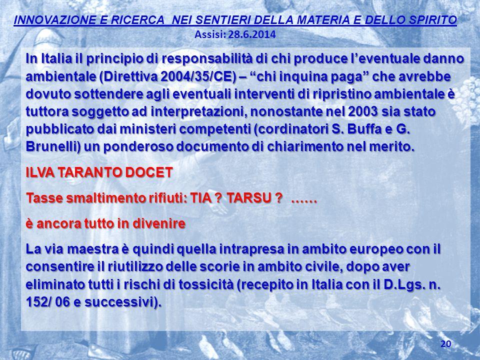 INNOVAZIONE E RICERCA NEI SENTIERI DELLA MATERIA E DELLO SPIRITO Assisi: 28.6.2014 In Italia il principio di responsabilità di chi produce l'eventuale