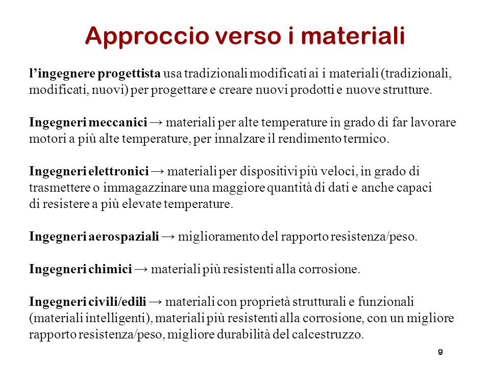 Scelta di un materiale non può prescindere da tecnologia in uso, impatto ambientale, costo ed estetica Criteri di scelta si fondano su proprietà dei materiali, relazioni tra struttura e proprietà.