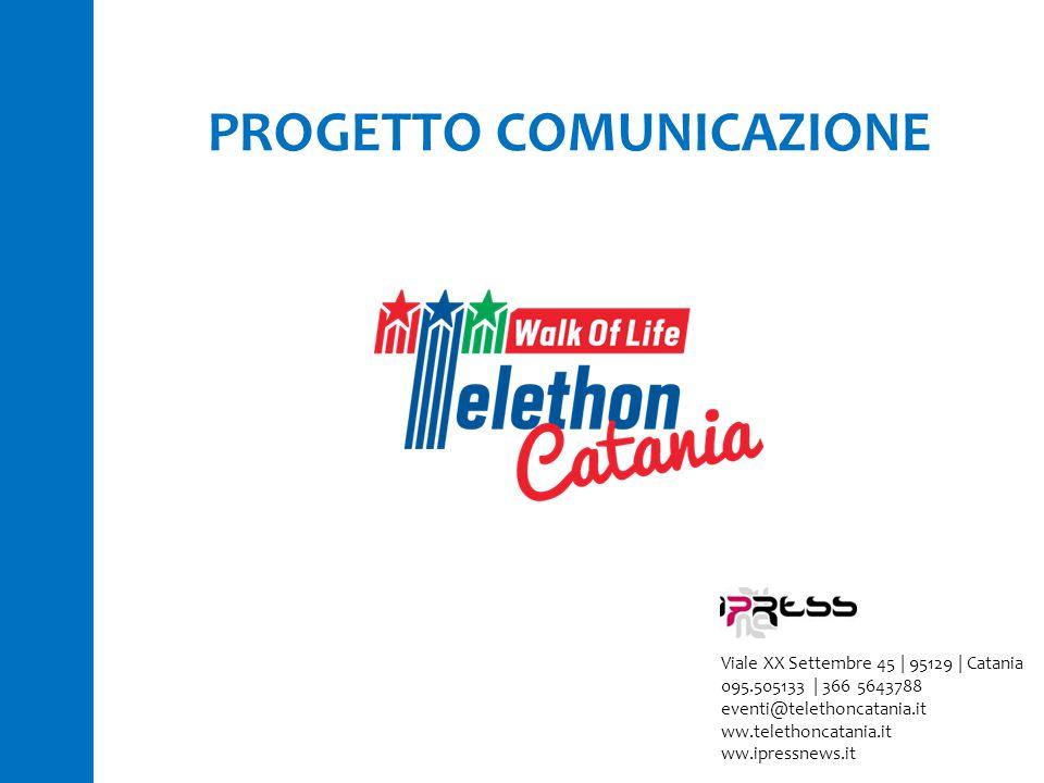 PROGETTO COMUNICAZIONE Viale XX Settembre 45 | 95129 | Catania 095.505133 | 366 5643788 eventi@telethoncatania.it ww.telethoncatania.it ww.ipressnews.