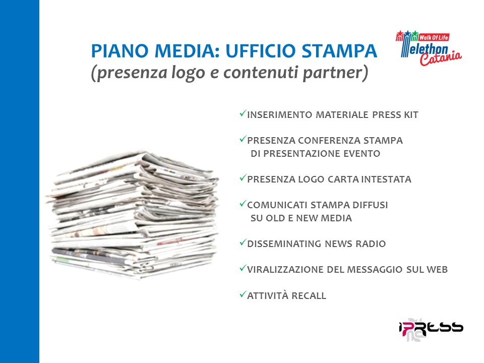 PIANO MEDIA: UFFICIO STAMPA (presenza logo e contenuti partner) INSERIMENTO MATERIALE PRESS KIT PRESENZA CONFERENZA STAMPA DI PRESENTAZIONE EVENTO PRE