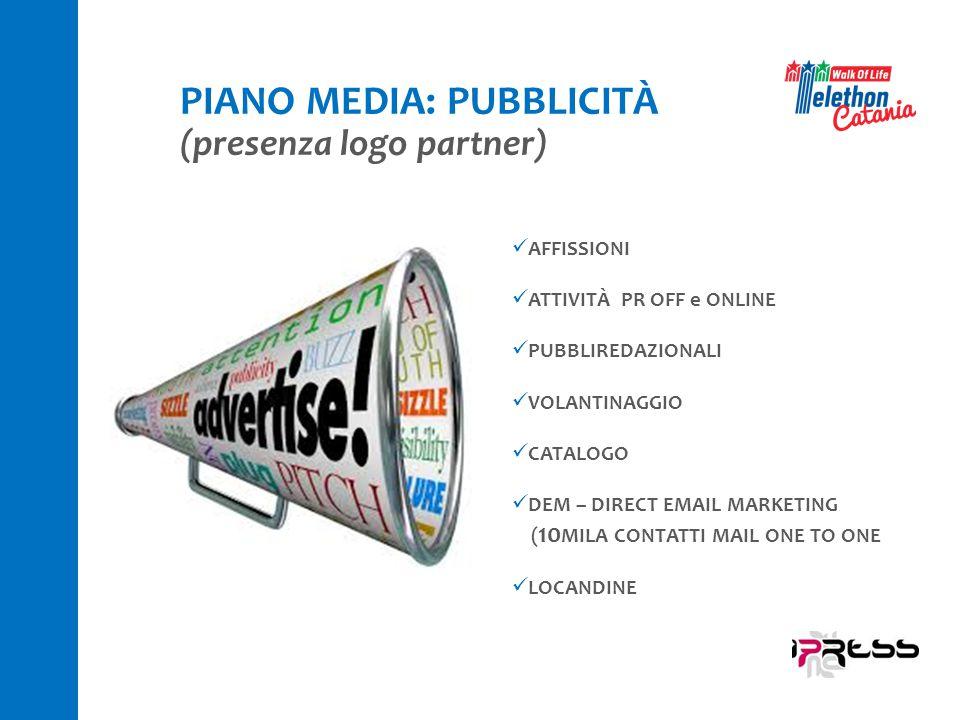 PIANO MEDIA: PUBBLICITÀ (presenza logo partner) AFFISSIONI ATTIVITÀ PR OFF e ONLINE PUBBLIREDAZIONALI VOLANTINAGGIO CATALOGO DEM – DIRECT EMAIL MARKET