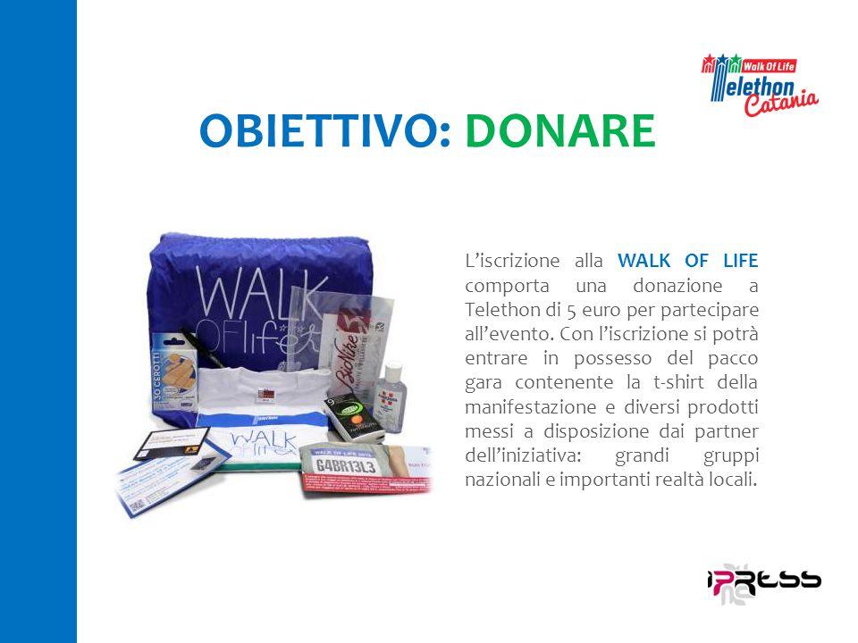 OBIETTIVO: DONARE L'iscrizione alla WALK OF LIFE comporta una donazione a Telethon di 5 euro per partecipare all'evento.