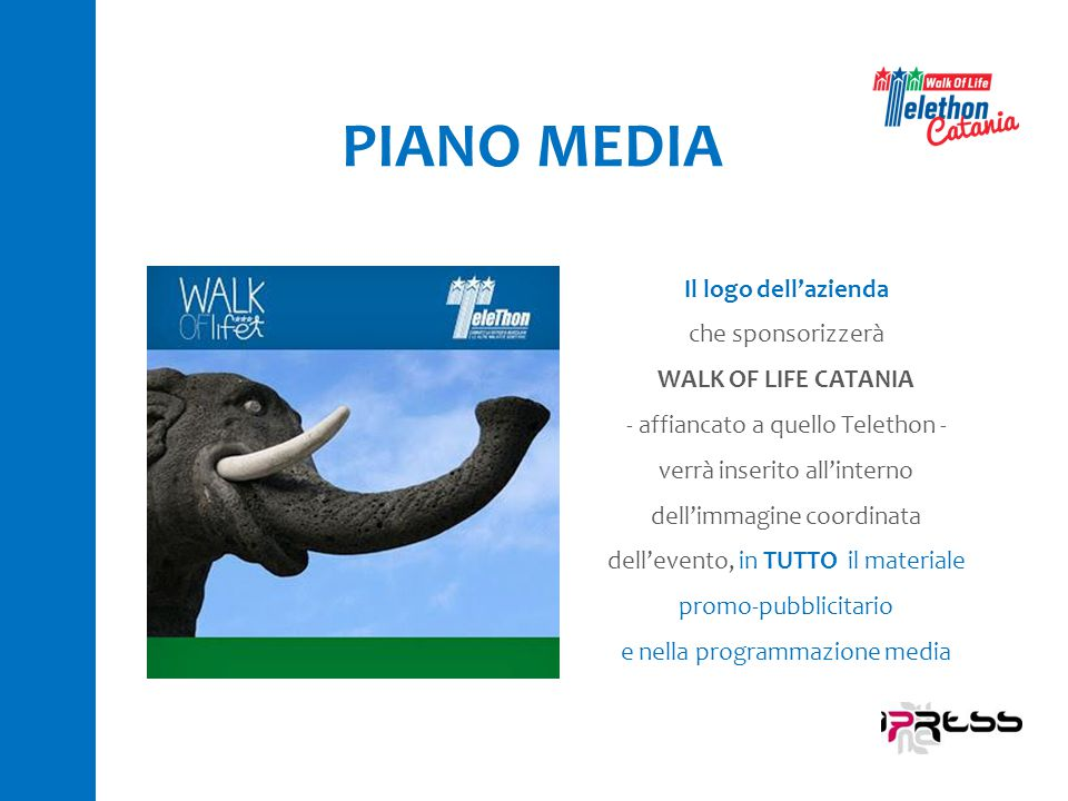 PIANO MEDIA Il logo dell'azienda che sponsorizzerà WALK OF LIFE CATANIA - affiancato a quello Telethon - verrà inserito all'interno dell'immagine coor