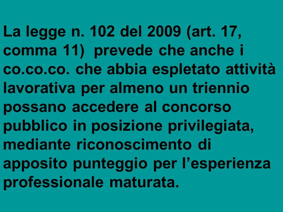 La legge n. 102 del 2009 (art. 17, comma 11) prevede che anche i co.co.co. che abbia espletato attività lavorativa per almeno un triennio possano acce