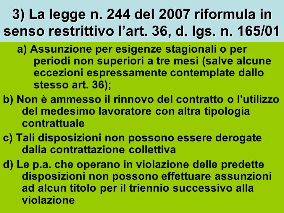 3) La legge n. 244 del 2007 riformula in senso restrittivo l'art. 36, d. lgs. n. 165/01 a) Assunzione per esigenze stagionali o per periodi non superi