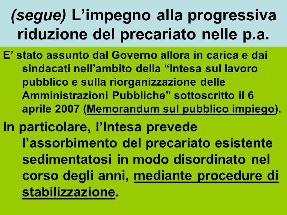 (segue) L'impegno alla progressiva riduzione del precariato nelle p.a. E' stato assunto dal Governo allora in carica e dai sindacati nell'ambito della