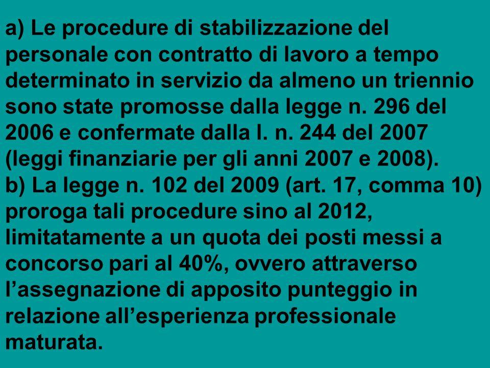 a) Le procedure di stabilizzazione del personale con contratto di lavoro a tempo determinato in servizio da almeno un triennio sono state promosse dal