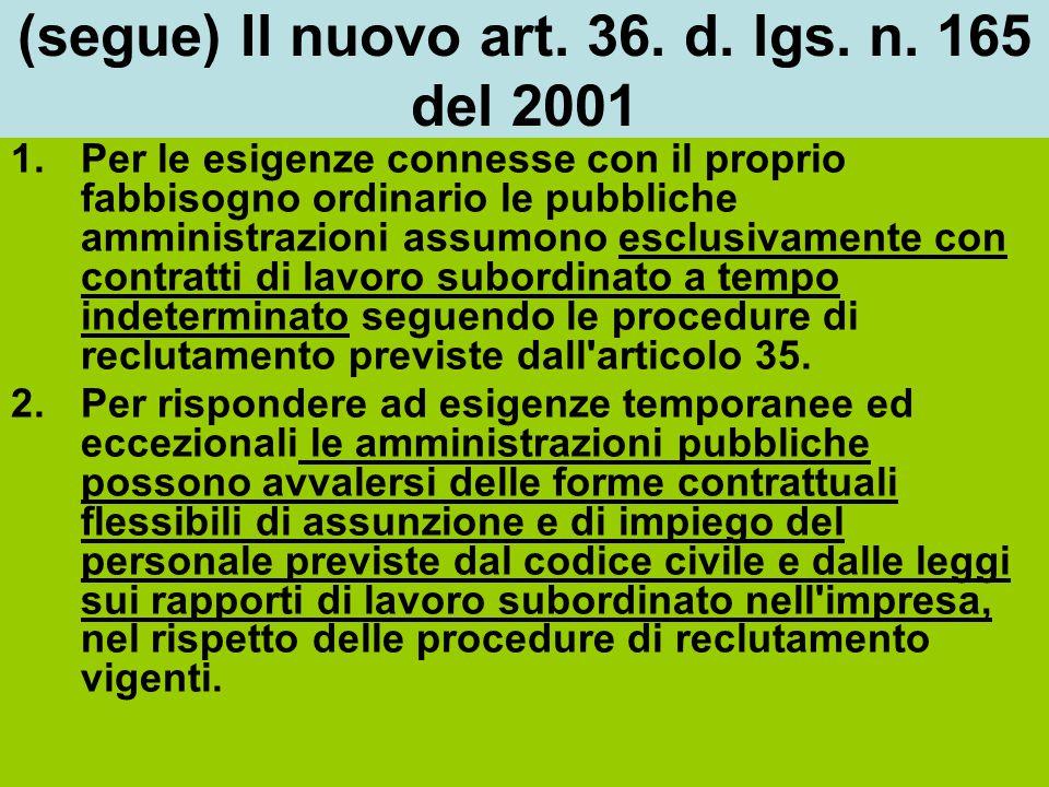 (segue) Il nuovo art. 36. d. lgs. n. 165 del 2001 1.Per le esigenze connesse con il proprio fabbisogno ordinario le pubbliche amministrazioni assumono