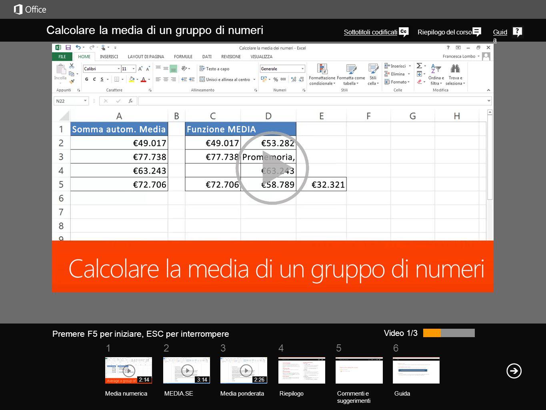 561234 Riepilogo del corsoGuid a Video 1/3 Calcolare la media di un gruppo di numeri Sottotitoli codificati RiepilogoCommenti e suggerimenti Guida Med