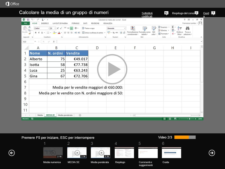 561234 Riepilogo del corsoGuid a Video 2/3 Calcolare la media di un gruppo di numeri RiepilogoCommenti e suggerimenti Guida La funzione MEDIA.SE resti