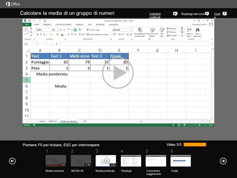561234 Riepilogo del corsoGuid a Video 3/3 Calcolare la media di un gruppo di numeri RiepilogoCommenti e suggerimenti Guida Quando calcoli una media,