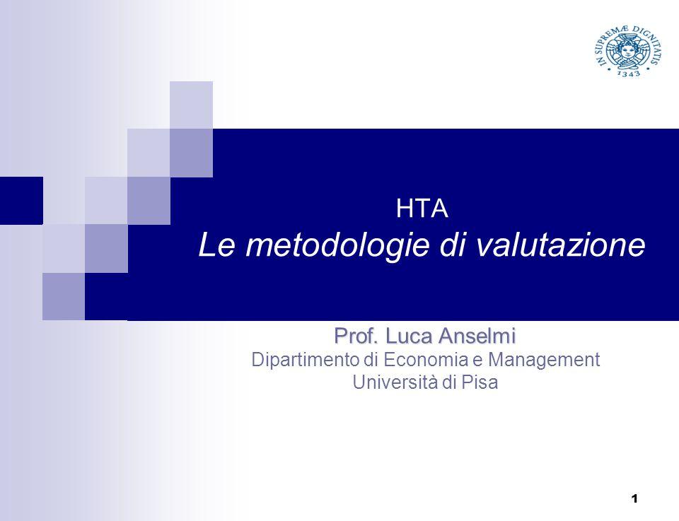 HTA Le metodologie di valutazione Prof. Luca Anselmi Dipartimento di Economia e Management Università di Pisa 1