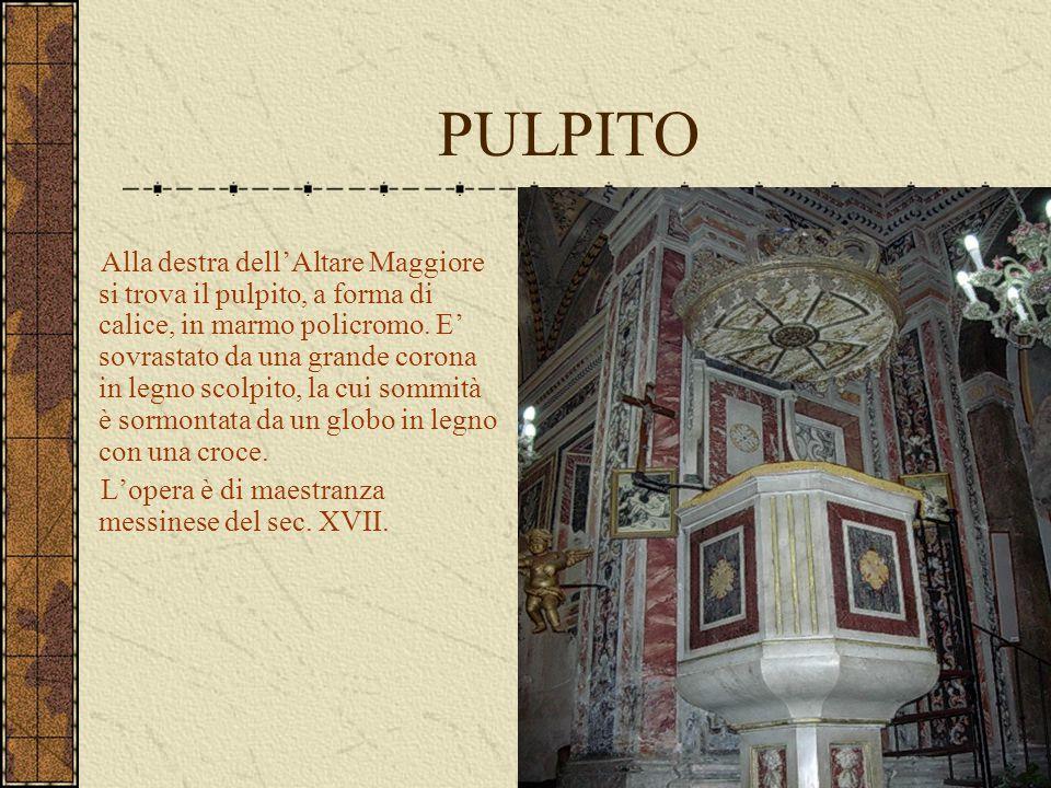 PULPITO Alla destra dell'Altare Maggiore si trova il pulpito, a forma di calice, in marmo policromo. E' sovrastato da una grande corona in legno scolp