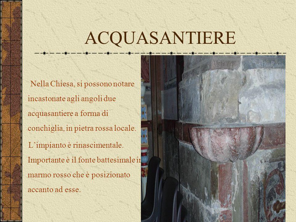 ACQUASANTIERE Nella Chiesa, si possono notare incastonate agli angoli due acquasantiere a forma di conchiglia, in pietra rossa locale. L'impianto è ri
